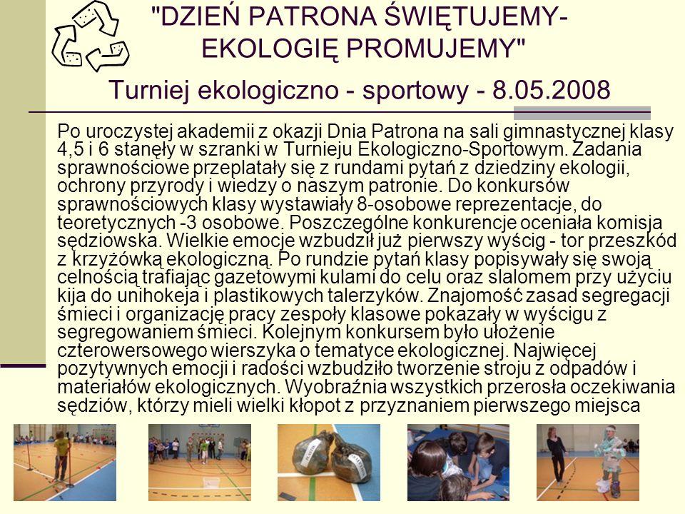 DZIEŃ PATRONA ŚWIĘTUJEMY- EKOLOGIĘ PROMUJEMY Turniej ekologiczno - sportowy - 8.05.2008