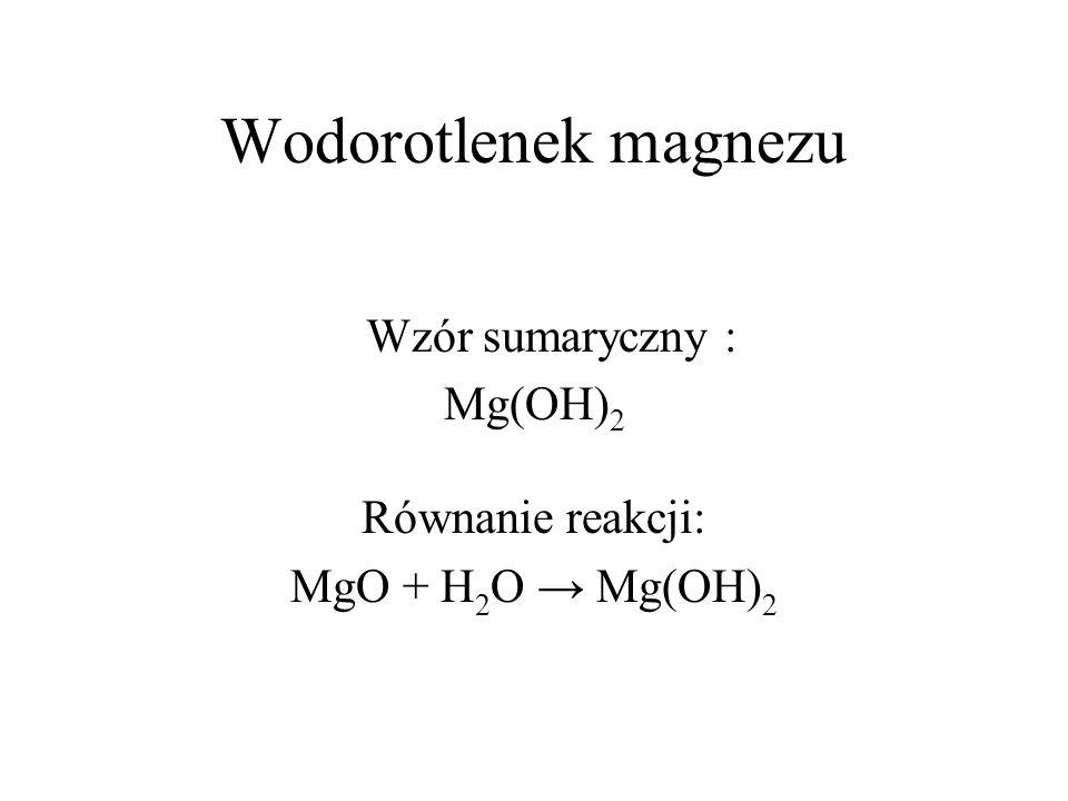 Wodorotlenek magnezu Wzór sumaryczny : Mg(OH)2 Równanie reakcji: