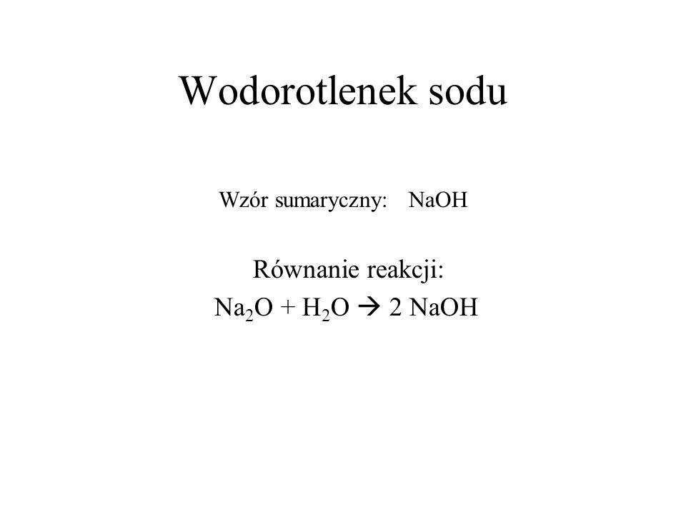 Wodorotlenek sodu Na2O + H2O  2 NaOH Wzór sumaryczny: NaOH
