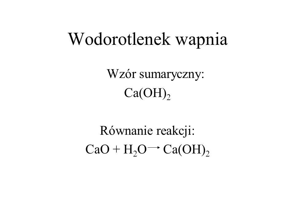 Wodorotlenek wapnia Wzór sumaryczny: Ca(OH)2 Równanie reakcji: