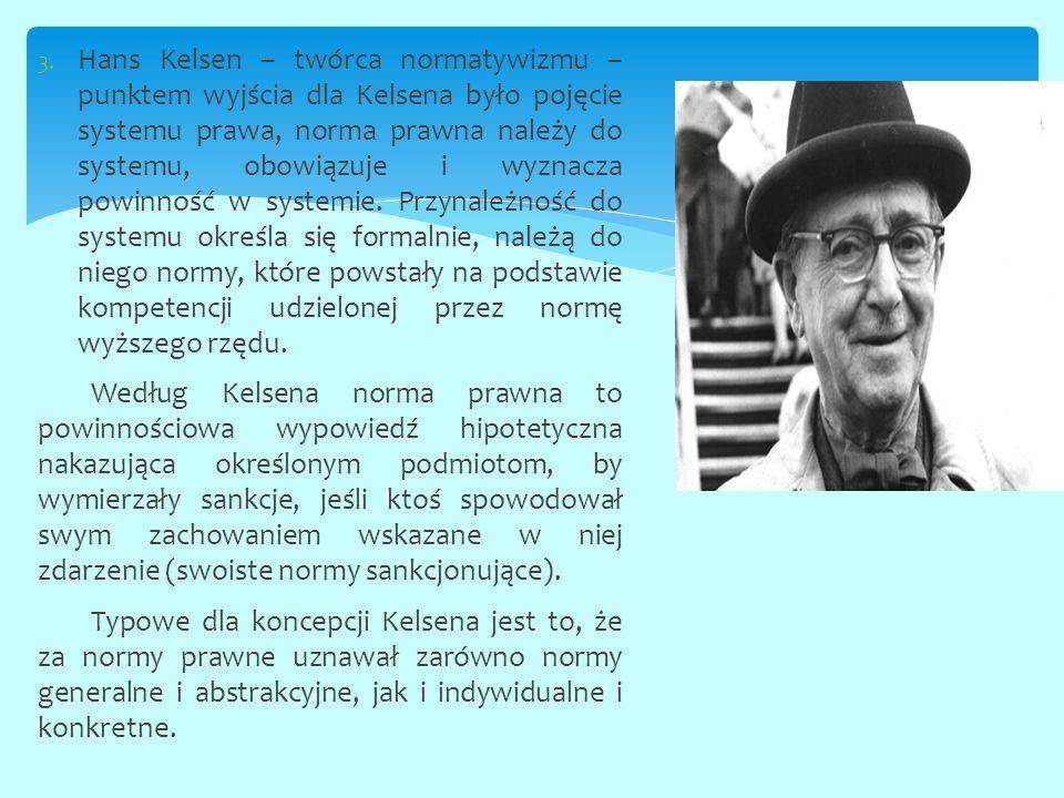 Hans Kelsen – twórca normatywizmu – punktem wyjścia dla Kelsena było pojęcie systemu prawa, norma prawna należy do systemu, obowiązuje i wyznacza powinność w systemie. Przynależność do systemu określa się formalnie, należą do niego normy, które powstały na podstawie kompetencji udzielonej przez normę wyższego rzędu.