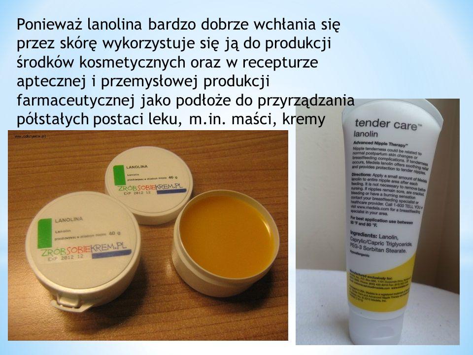 Ponieważ lanolina bardzo dobrze wchłania się przez skórę wykorzystuje się ją do produkcji środków kosmetycznych oraz w recepturze aptecznej i przemysłowej produkcji farmaceutycznej jako podłoże do przyrządzania półstałych postaci leku, m.in.