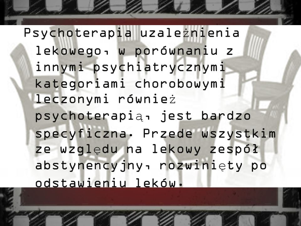 Psychoterapia uzależnienia lekowego, w porównaniu z innymi psychiatrycznymi kategoriami chorobowymi leczonymi również psychoterapią, jest bardzo specyficzna.