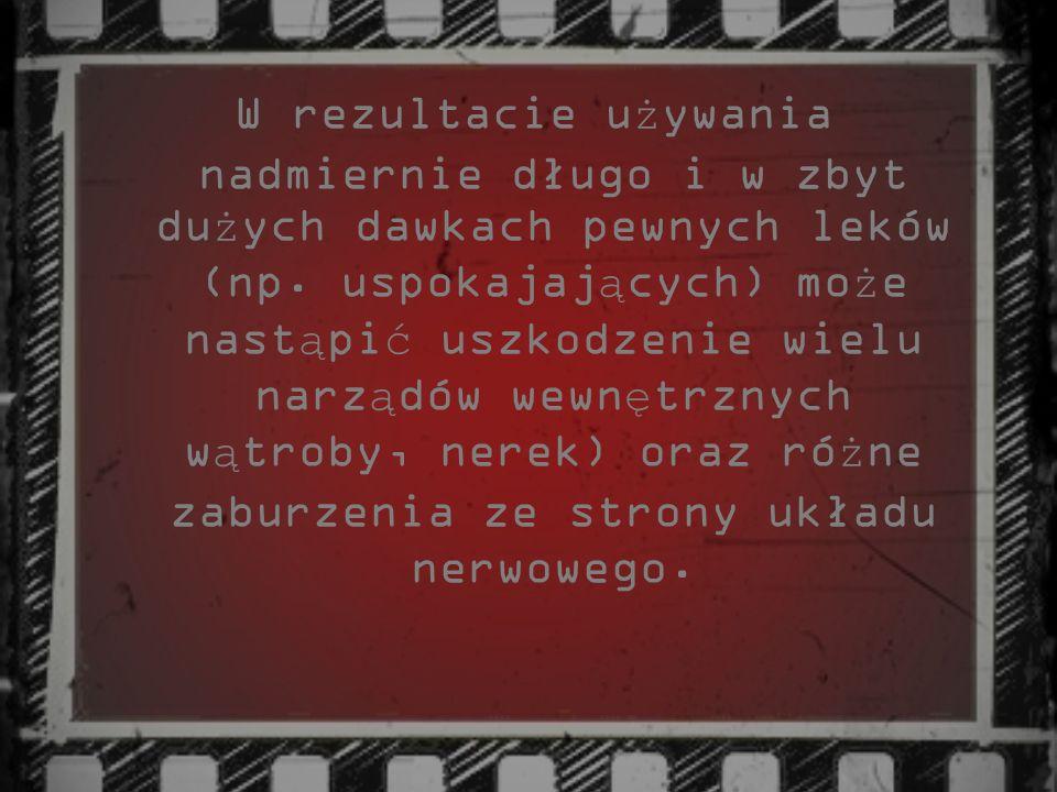 W rezultacie używania nadmiernie długo i w zbyt dużych dawkach pewnych leków (np.