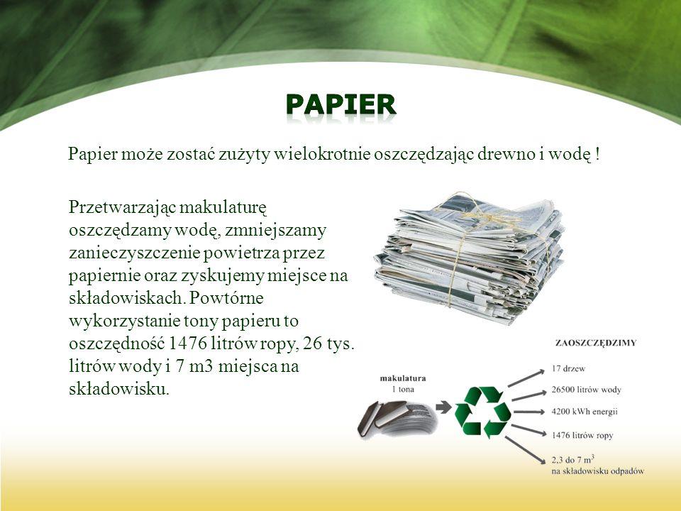 Papier może zostać zużyty wielokrotnie oszczędzając drewno i wodę !