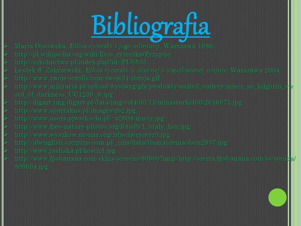 Bibliografia Maria Ossowska, Ethos rycerski i jego odmiany, Warszawa 1986. http://pl.wikipedia.org/wiki/Etos_rycerski#Przypisy.