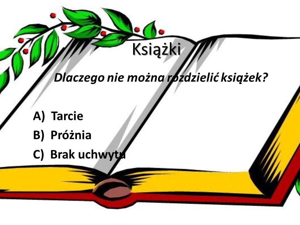 Książki Dlaczego nie można rozdzielić książek A) Tarcie B) Próżnia C) Brak uchwytu