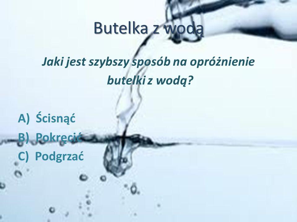 Butelka z wodą Jaki jest szybszy sposób na opróżnienie butelki z wodą.
