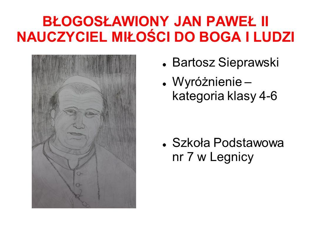 BŁOGOSŁAWIONY JAN PAWEŁ II NAUCZYCIEL MIŁOŚCI DO BOGA I LUDZI