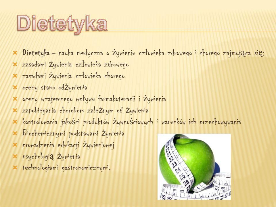 Dietetyka Dietetyka – nauka medyczna o żywieniu człowieka zdrowego i chorego zajmująca się: zasadami żywienia człowieka zdrowego.