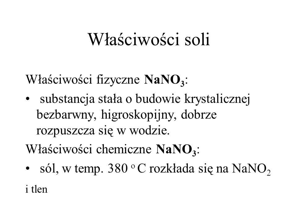 Właściwości soli i tlen Właściwości fizyczne NaNO3: