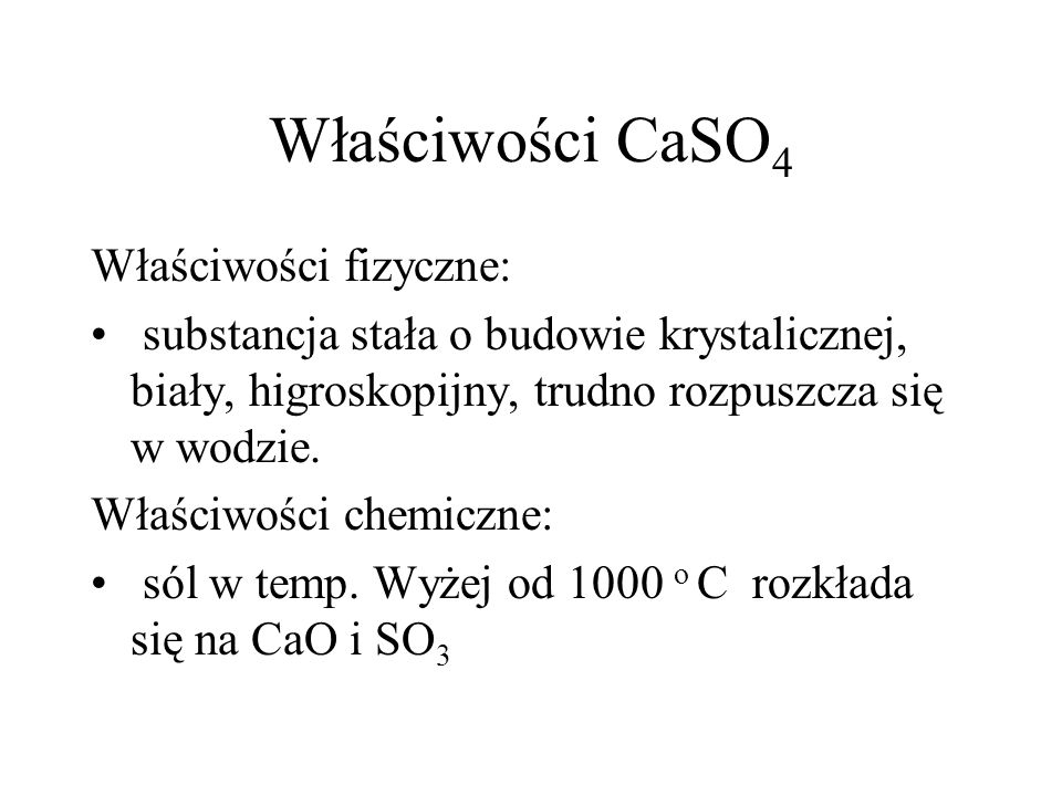 Właściwości CaSO4 Właściwości fizyczne: