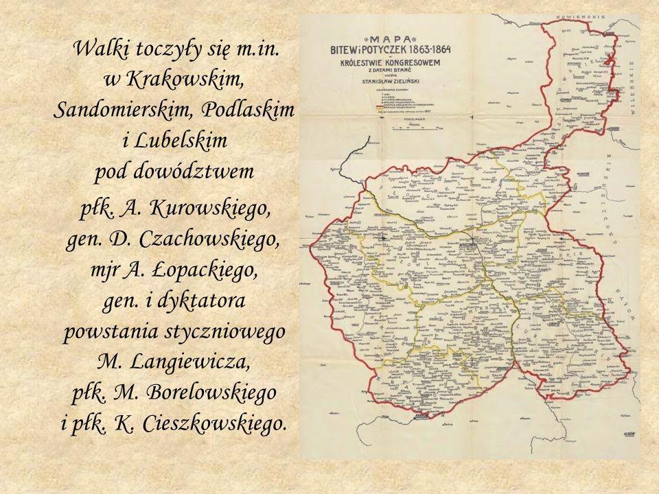 Walki toczyły się m.in. w Krakowskim, Sandomierskim, Podlaskim i Lubelskim pod dowództwem