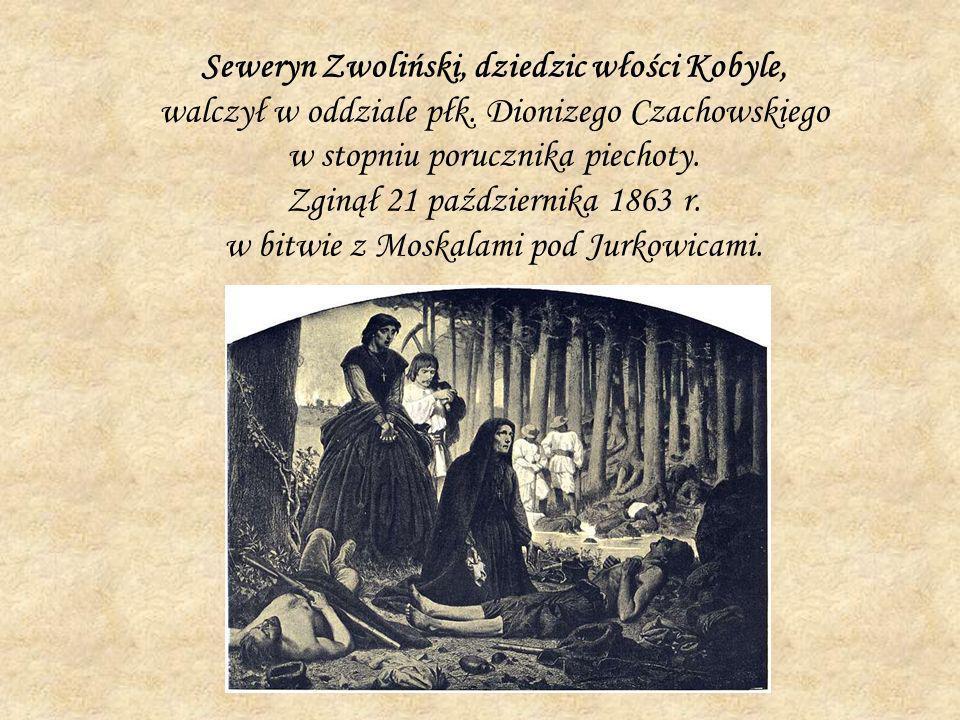 Seweryn Zwoliński, dziedzic włości Kobyle, walczył w oddziale płk