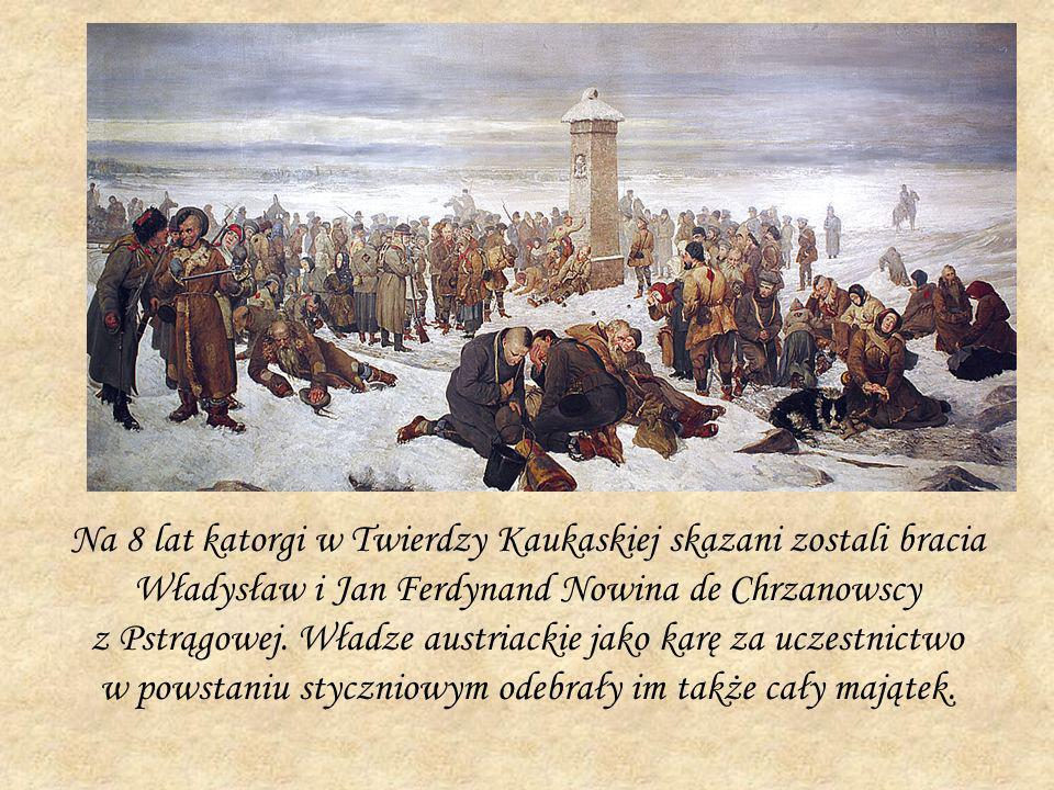 Na 8 lat katorgi w Twierdzy Kaukaskiej skazani zostali bracia Władysław i Jan Ferdynand Nowina de Chrzanowscy z Pstrągowej.