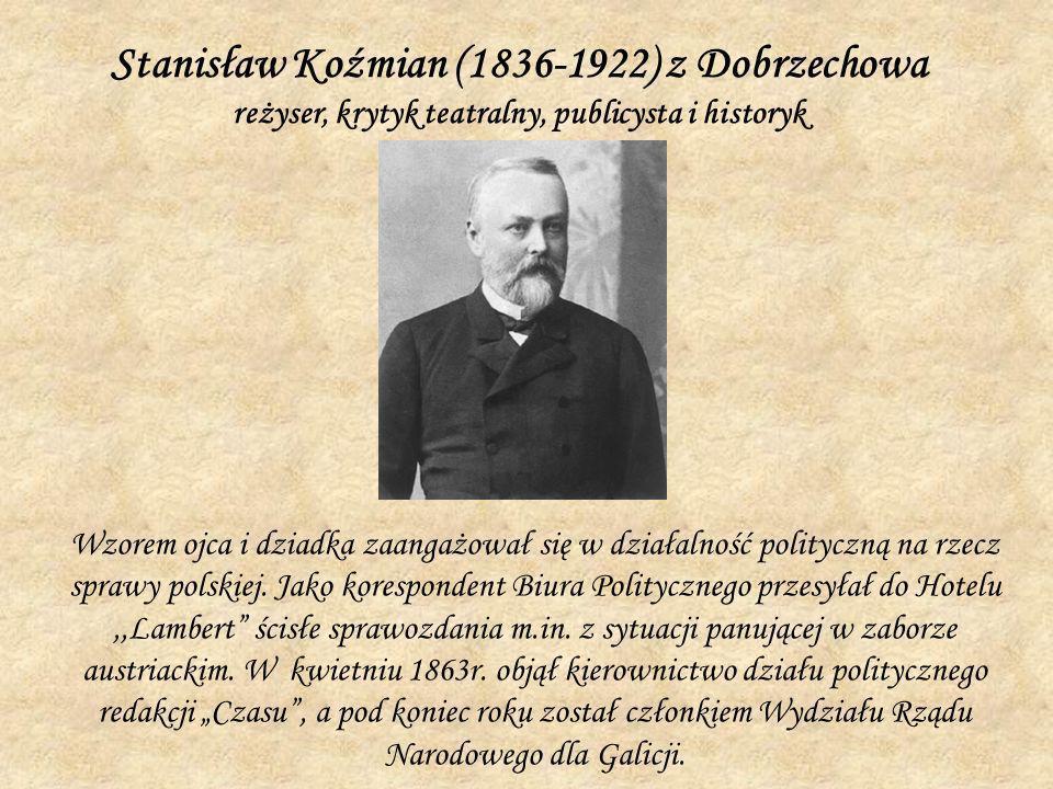 Stanisław Koźmian (1836-1922) z Dobrzechowa reżyser, krytyk teatralny, publicysta i historyk