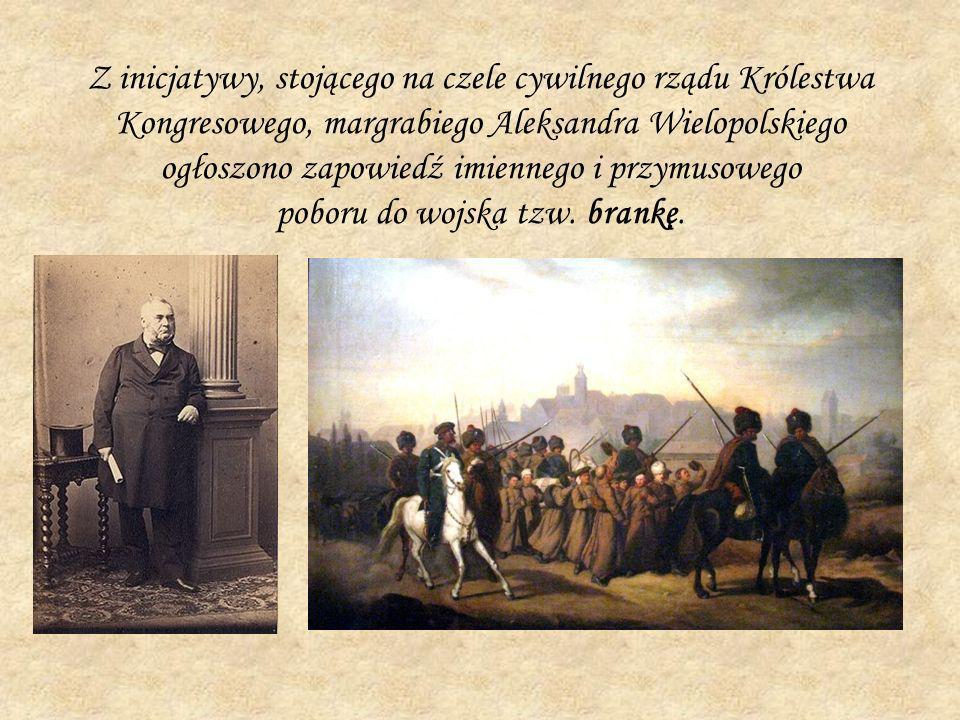 Z inicjatywy, stojącego na czele cywilnego rządu Królestwa Kongresowego, margrabiego Aleksandra Wielopolskiego ogłoszono zapowiedź imiennego i przymusowego poboru do wojska tzw.