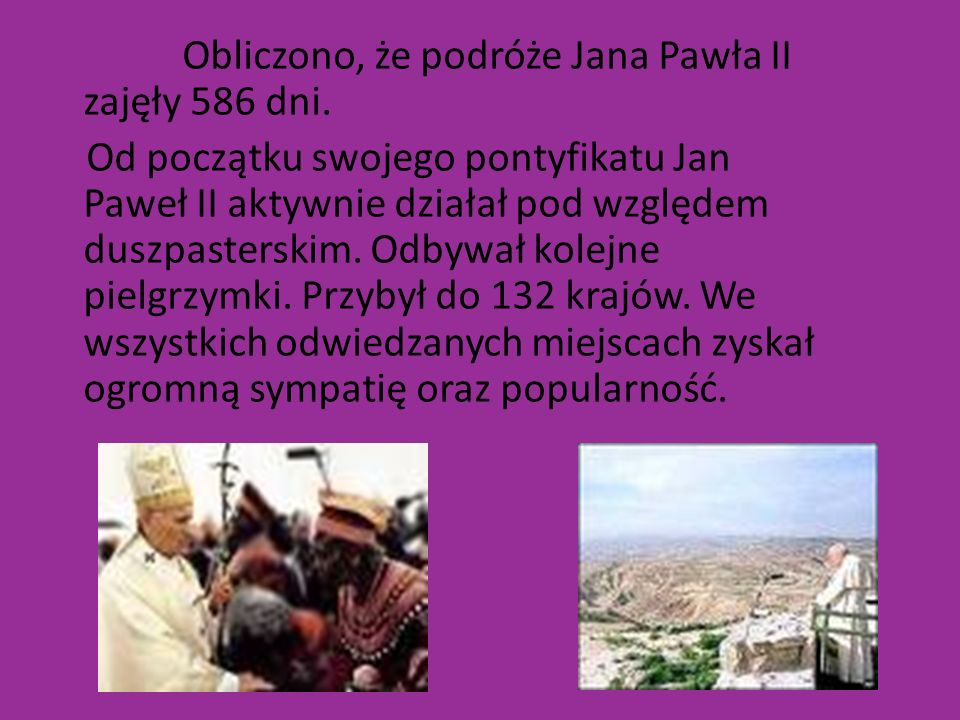 Obliczono, że podróże Jana Pawła II zajęły 586 dni