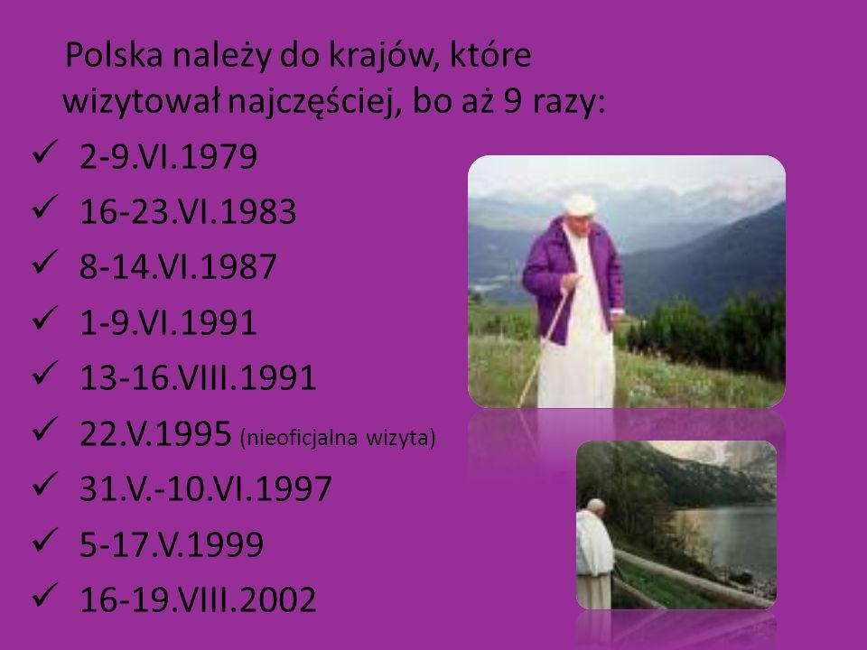 Polska należy do krajów, które wizytował najczęściej, bo aż 9 razy: