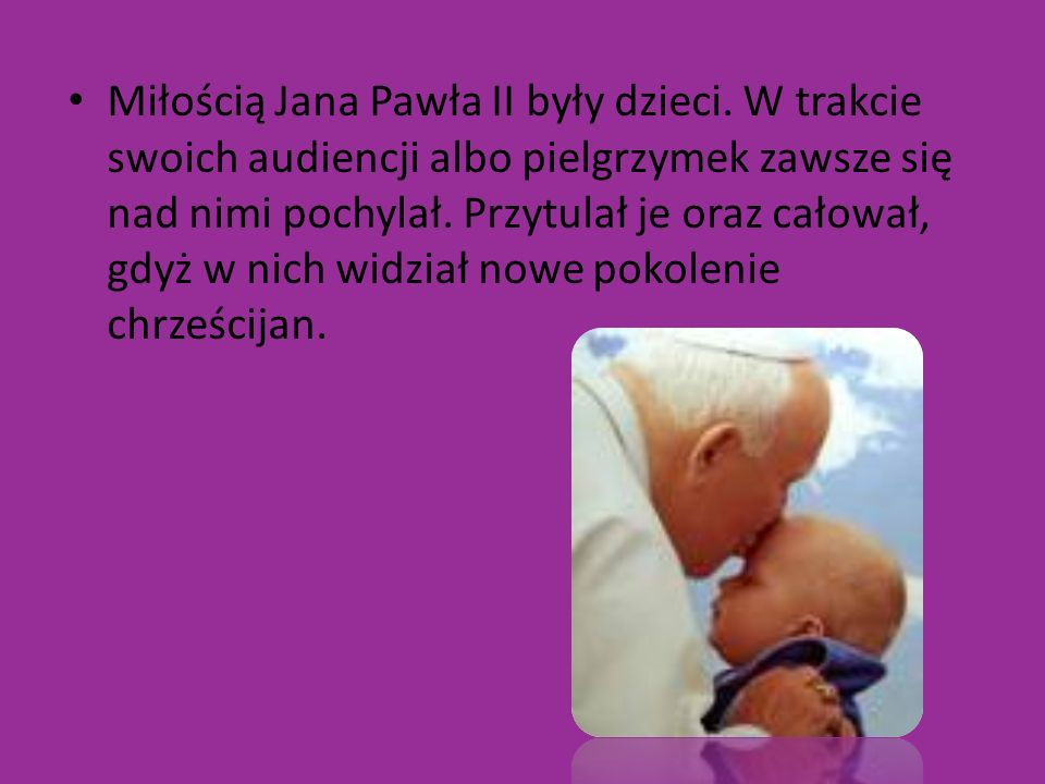 Miłością Jana Pawła II były dzieci