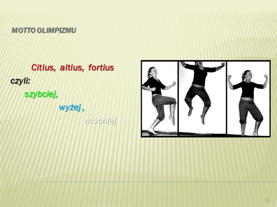 Citius, altius, fortius czyli: szybciej, wyżej , mocniej