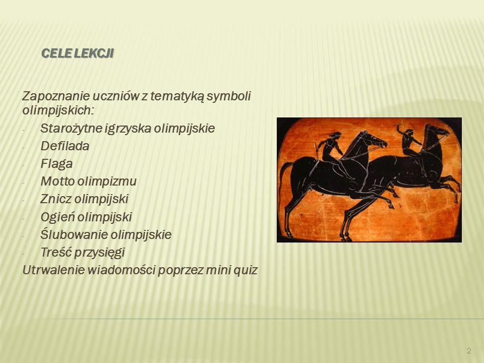Cele lekcji Zapoznanie uczniów z tematyką symboli olimpijskich: Starożytne igrzyska olimpijskie. Defilada.