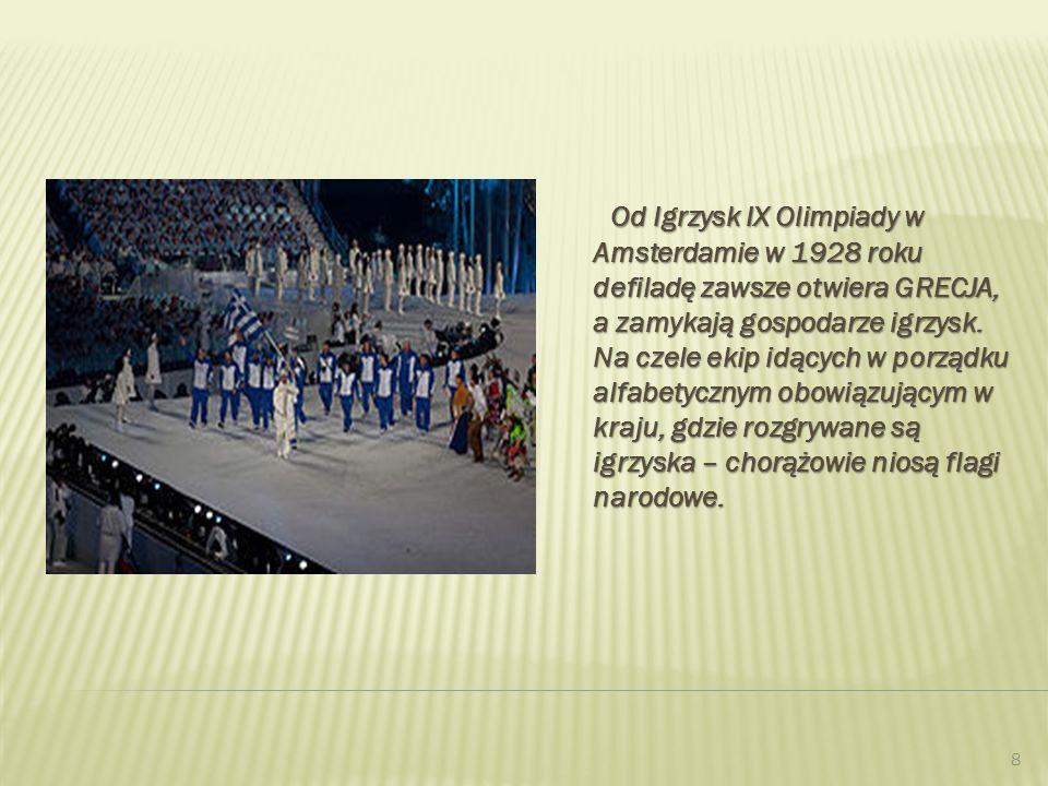 Od Igrzysk IX Olimpiady w Amsterdamie w 1928 roku defiladę zawsze otwiera GRECJA, a zamykają gospodarze igrzysk.