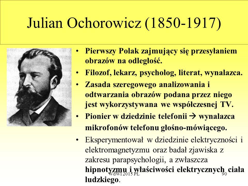 Julian Ochorowicz (1850-1917) Pierwszy Polak zajmujący się przesyłaniem obrazów na odległość. Filozof, lekarz, psycholog, literat, wynalazca.