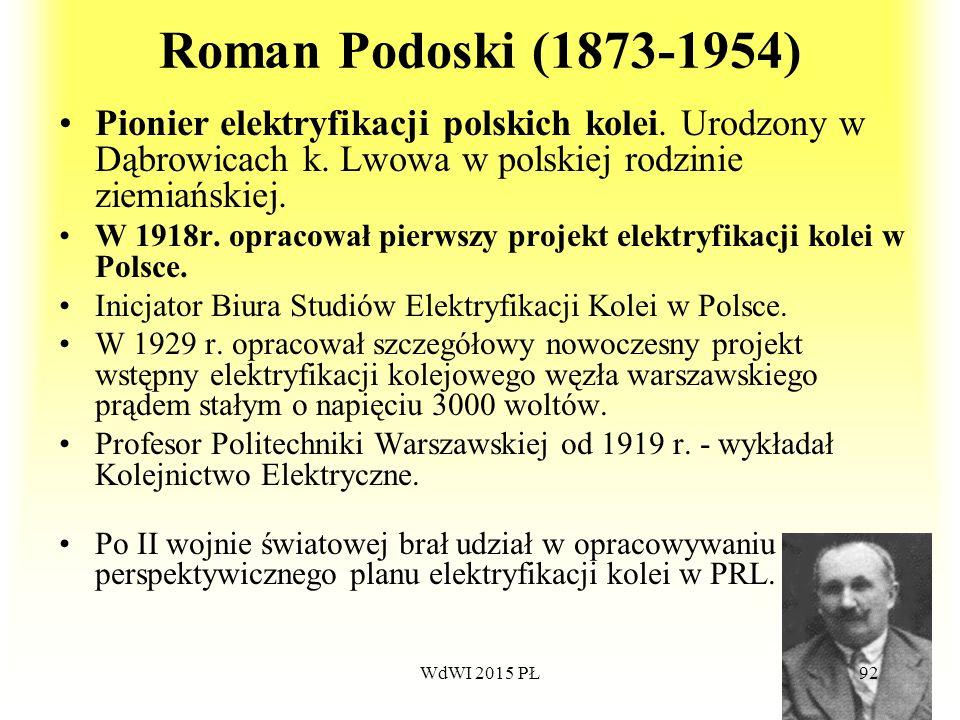 Roman Podoski (1873-1954) Pionier elektryfikacji polskich kolei. Urodzony w Dąbrowicach k. Lwowa w polskiej rodzinie ziemiańskiej.