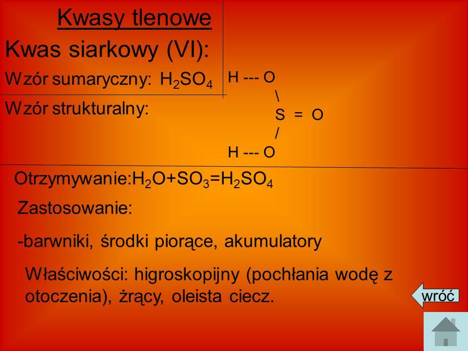Kwasy tlenowe Kwas siarkowy (VI): Wzór sumaryczny: H2SO4