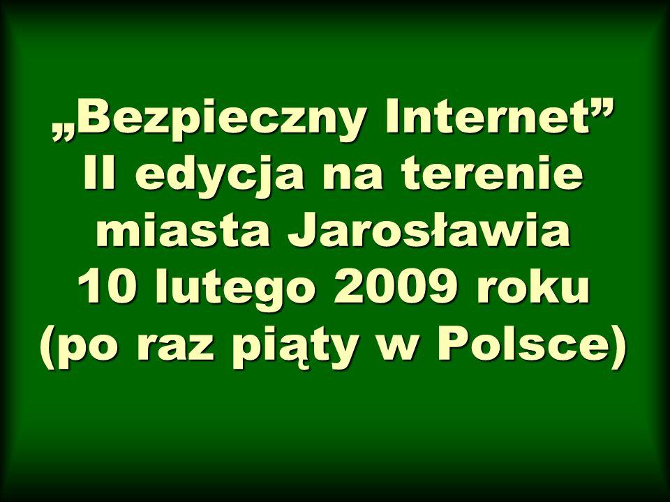 """""""Bezpieczny Internet II edycja na terenie miasta Jarosławia 10 lutego 2009 roku (po raz piąty w Polsce)"""