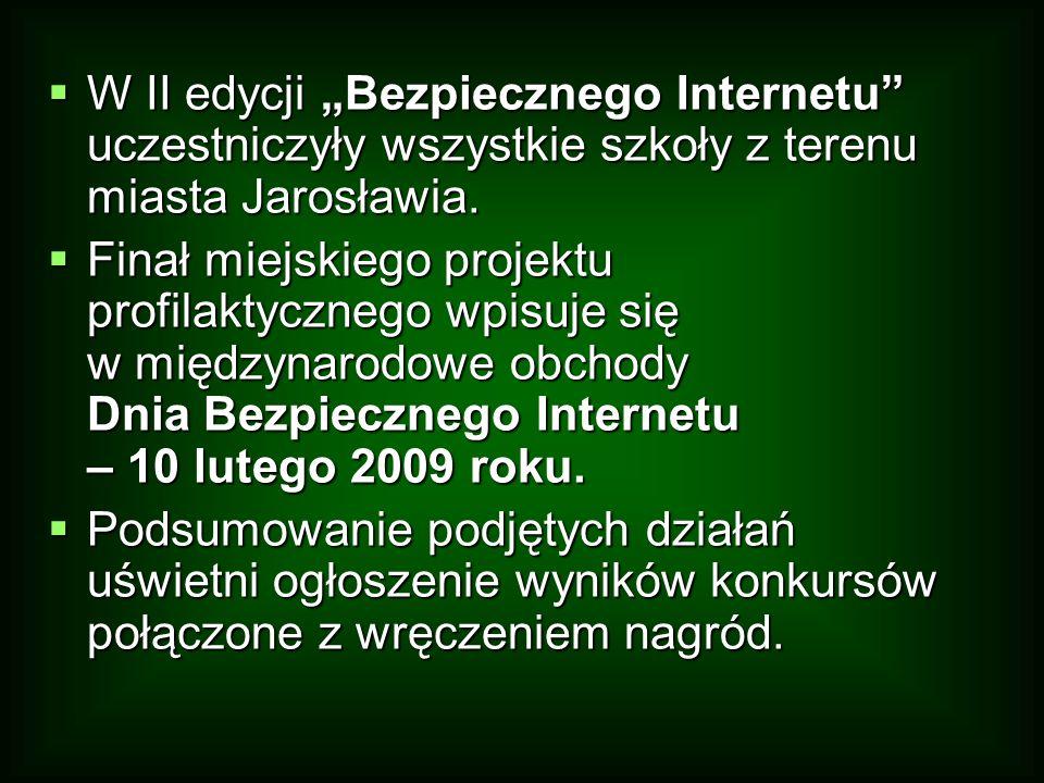"""W II edycji """"Bezpiecznego Internetu uczestniczyły wszystkie szkoły z terenu miasta Jarosławia."""