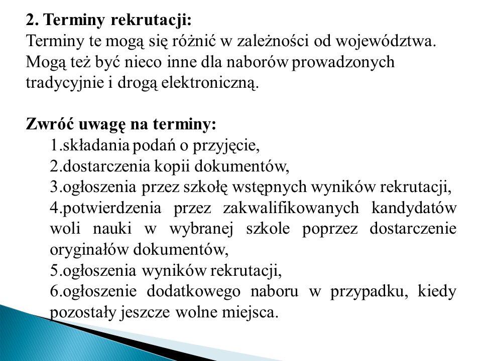 2. Terminy rekrutacji: Terminy te mogą się różnić w zależności od województwa. Mogą też być nieco inne dla naborów prowadzonych tradycyjnie i drogą elektroniczną.