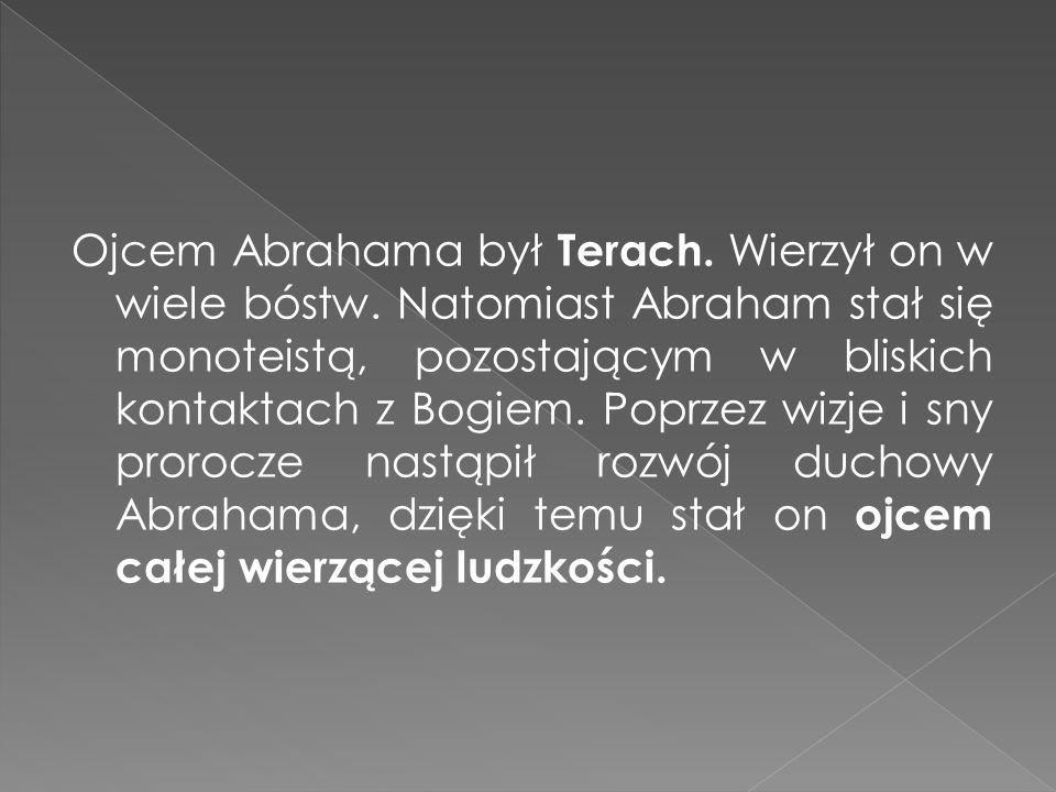 Ojcem Abrahama był Terach. Wierzył on w wiele bóstw