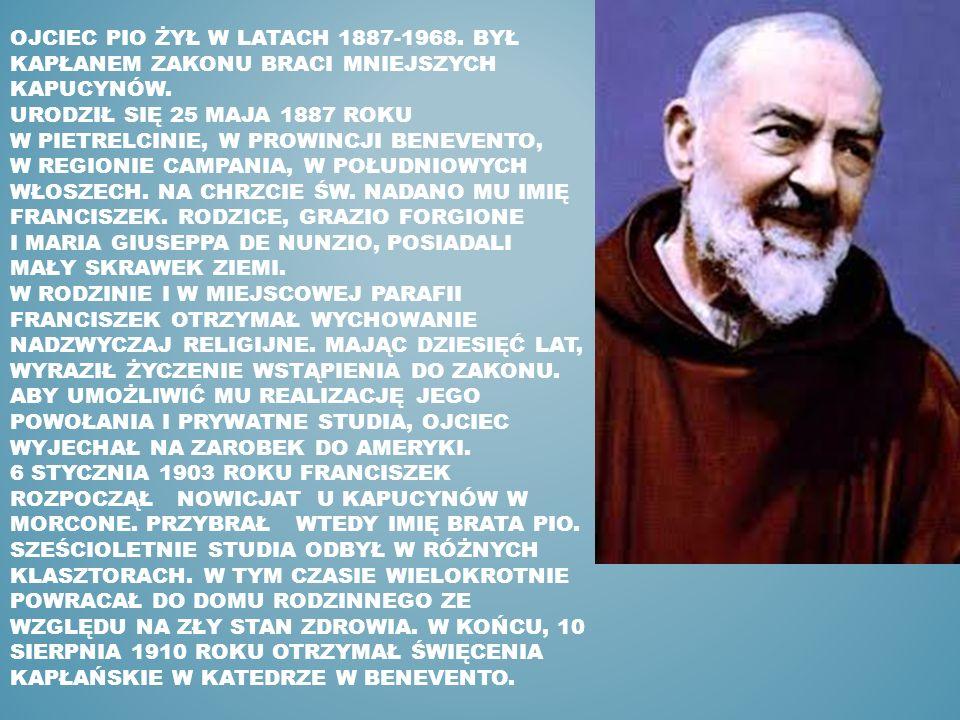 OJCIEC PIO ŻYŁ W LATACH 1887-1968