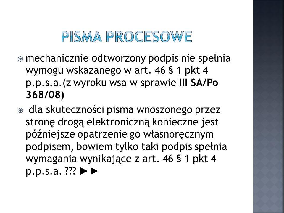 Pisma procesowe mechanicznie odtworzony podpis nie spełnia wymogu wskazanego w art. 46 § 1 pkt 4 p.p.s.a.(z wyroku wsa w sprawie III SA/Po 368/08)