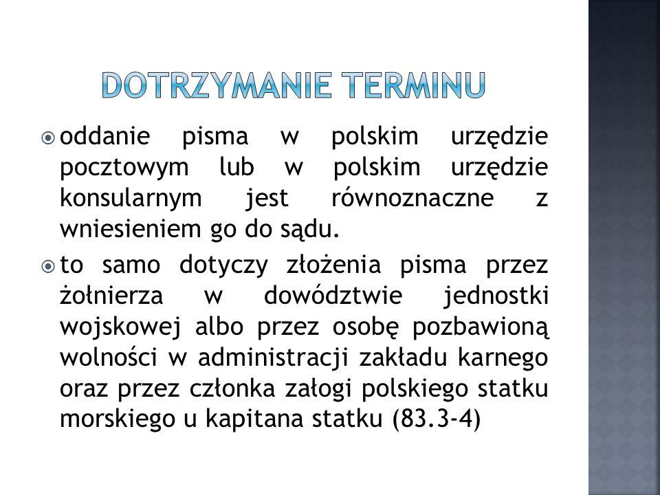 Dotrzymanie terminu oddanie pisma w polskim urzędzie pocztowym lub w polskim urzędzie konsularnym jest równoznaczne z wniesieniem go do sądu.