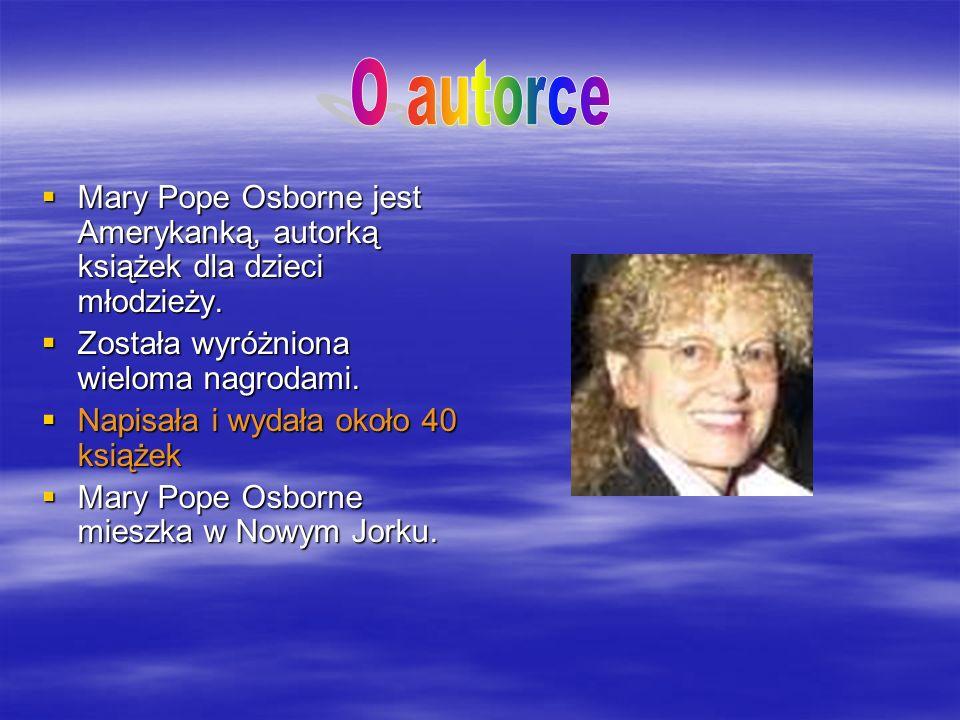 O autorce Mary Pope Osborne jest Amerykanką, autorką książek dla dzieci młodzieży. Została wyróżniona wieloma nagrodami.