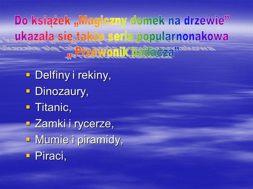 Delfiny i rekiny, Dinozaury, Titanic, Zamki i rycerze,