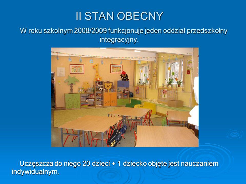II STAN OBECNY W roku szkolnym 2008/2009 funkcjonuje jeden oddział przedszkolny integracyjny.