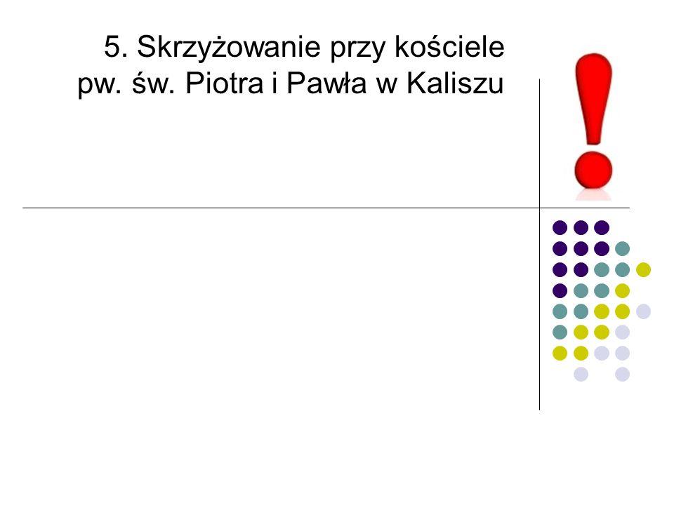 5. Skrzyżowanie przy kościele pw. św. Piotra i Pawła w Kaliszu