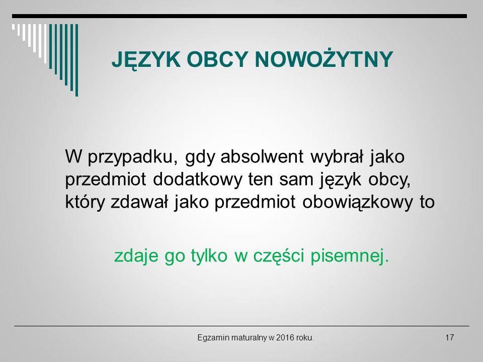 JĘZYK OBCY NOWOŻYTNY W przypadku, gdy absolwent wybrał jako przedmiot dodatkowy ten sam język obcy, który zdawał jako przedmiot obowiązkowy to.