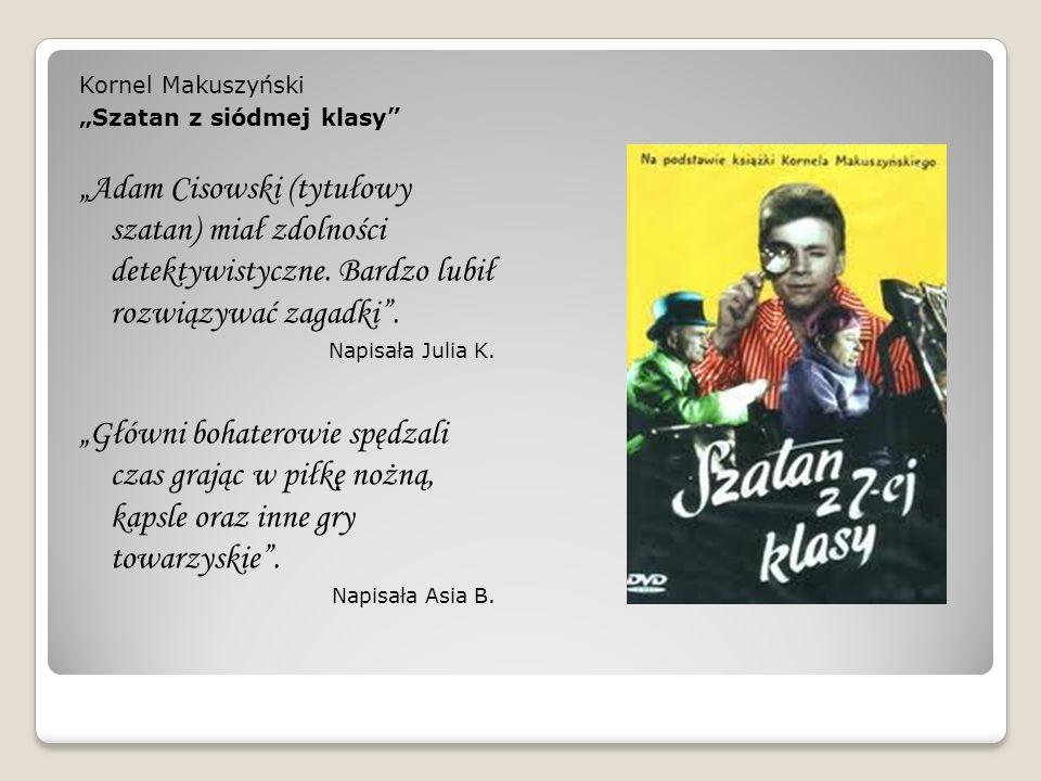 """Kornel Makuszyński """"Szatan z siódmej klasy """"Adam Cisowski (tytułowy szatan) miał zdolności detektywistyczne. Bardzo lubił rozwiązywać zagadki ."""