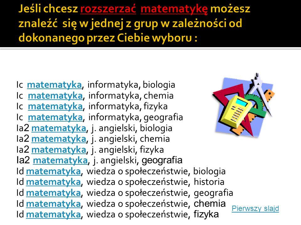 Jeśli chcesz rozszerzać matematykę możesz znaleźć się w jednej z grup w zależności od dokonanego przez Ciebie wyboru :
