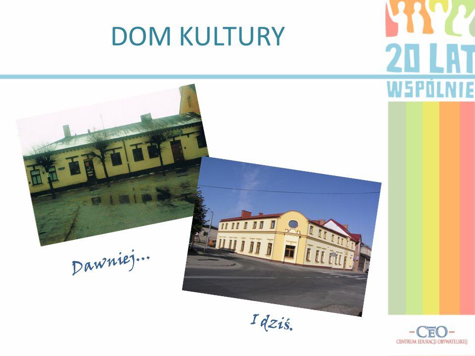 DOM KULTURY Dawniej… I dziś.