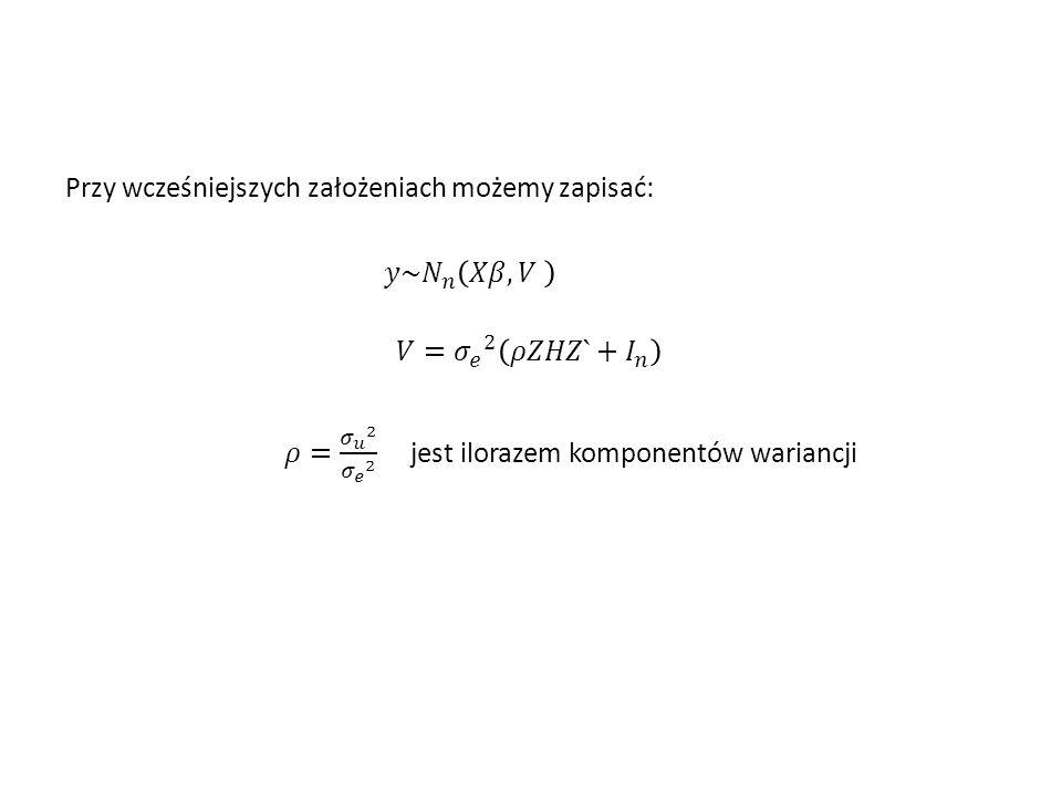 Przy wcześniejszych założeniach możemy zapisać: 𝑦~ 𝑁 𝑛 𝑋𝛽,𝑉 𝑉= 𝜎 𝑒 2 𝜌𝑍𝐻𝑍`+ 𝐼 𝑛 𝜌= 𝜎 𝑢 2 𝜎 𝑒 2 jest ilorazem komponentów wariancji