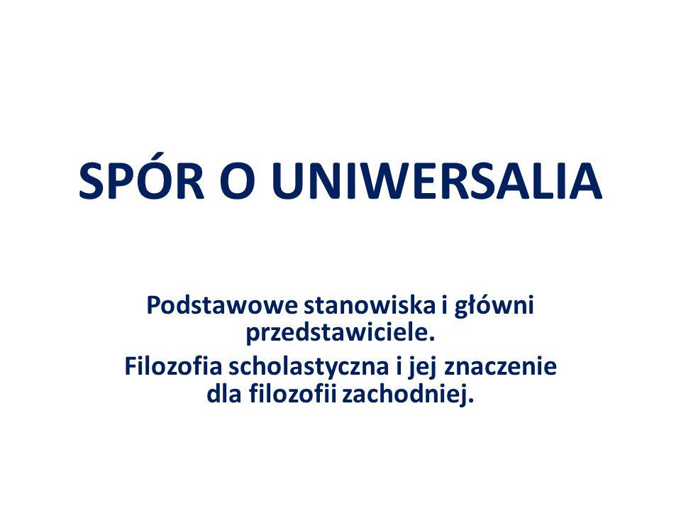 SPÓR O UNIWERSALIA Podstawowe stanowiska i główni przedstawiciele.