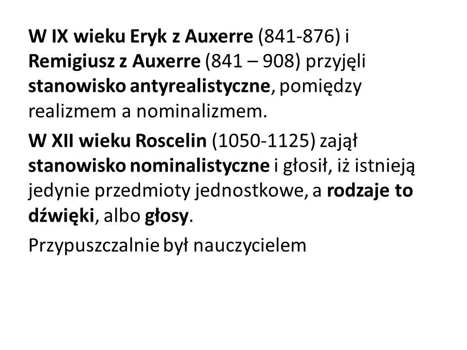 W IX wieku Eryk z Auxerre (841-876) i Remigiusz z Auxerre (841 – 908) przyjęli stanowisko antyrealistyczne, pomiędzy realizmem a nominalizmem.