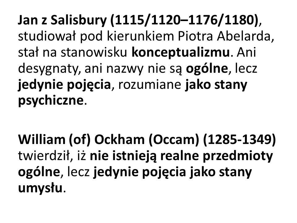 Jan z Salisbury (1115/1120–1176/1180), studiował pod kierunkiem Piotra Abelarda, stał na stanowisku konceptualizmu.