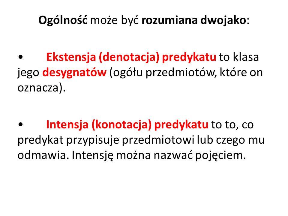 Ogólność może być rozumiana dwojako: • Ekstensja (denotacja) predykatu to klasa jego desygnatów (ogółu przedmiotów, które on oznacza).
